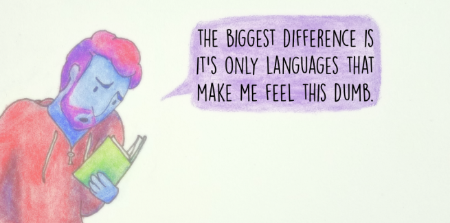 The biggest difference is it's only languages that make me feel this dumb.