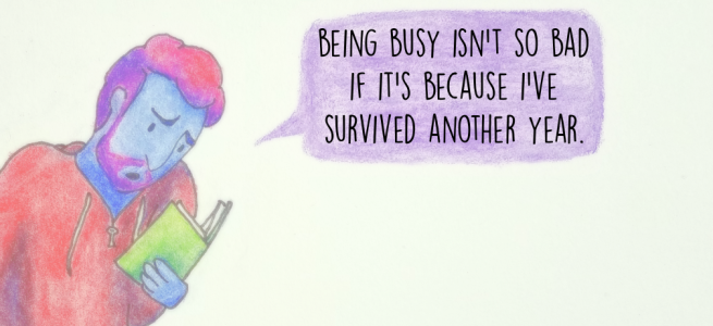 Being busy isn't so bad if it's because I've survived another year.