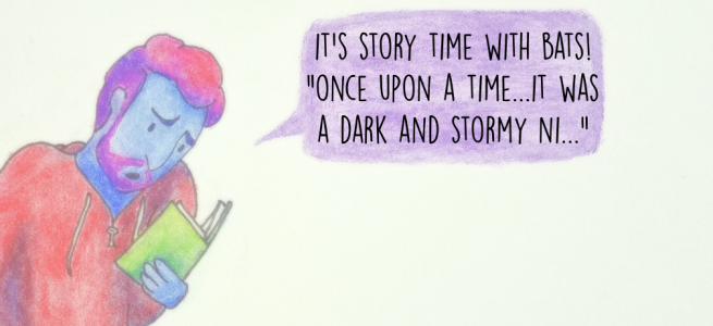 "It's story time with bats! ""Once upon a time...it was a dark and stormy ni..."""