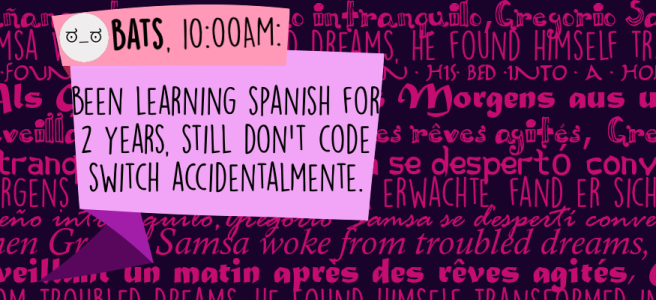 Been learning Spanish for 2 years, still don't code switch accidentalmente.