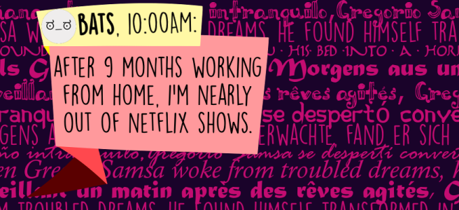 After 9 months working from home, I'm nearly out of Netflix shows.