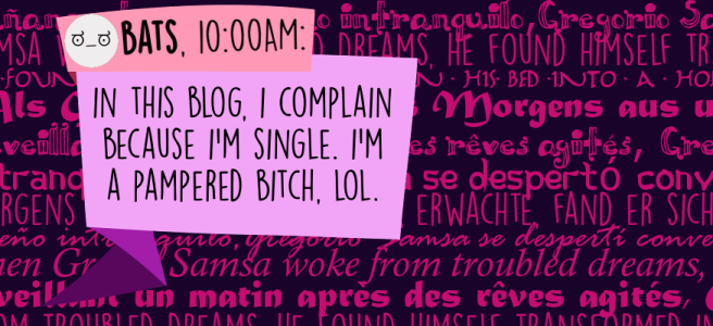 In this blog, I complain because I'm single. I'm a pampered bitch, lol.